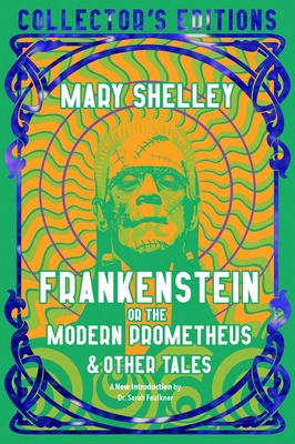 Frankenstein, or The Modern Prometheus (Flame Tree Collectors' Editions) Cover Image