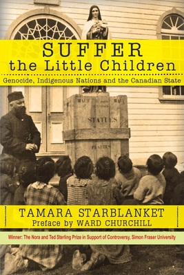 Suffer the Little Children: Genocide, Indigenous Nations and the Canadian State Cover Image