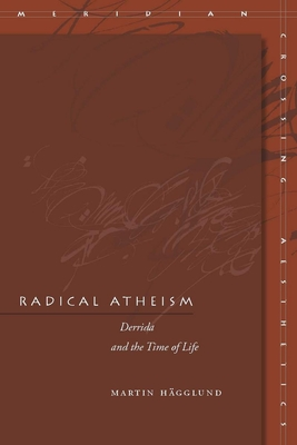 Radical Atheism: Derrida and the Time of Life (Meridian: Crossing Aesthetics) Cover Image