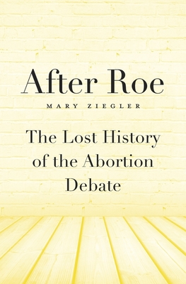After Roe: The Lost History of the Abortion Debate Cover Image