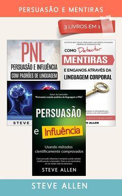 Persuasão E Mentiras 3 Livros Em 1: Persuasão Usando Métodos Cientificamente Comprobados + Persuasão Usando Padrões de Linguagem E Técnicas de Pnl +co Cover Image