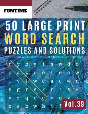50 Large Print Word Search Puzzles and Solutions: FunTime brain teasers for adults Book for Adults and kids Wordsearch puzzle books for adults enterta Cover Image