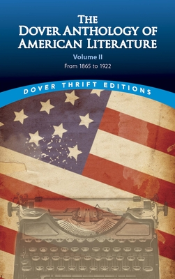 The Dover Anthology of American Literature, Volume II: From 1865 to 1922 (Dover Thrift Editions #2) Cover Image