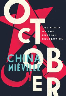 October: The Story of the Russian Revolution by China Miéville