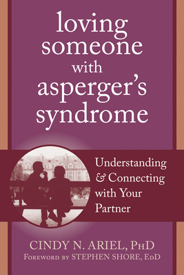 Loving Someone with Asperger's Syndrome: Understanding and Connecting with Your Partner (New Harbinger Loving Someone) Cover Image