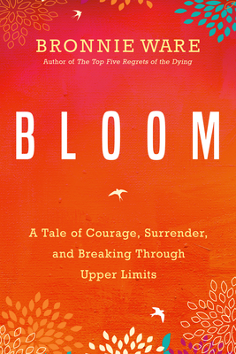Bloom: A Tale of Courage, Surrender, and Breaking Through Upper Limits Cover Image