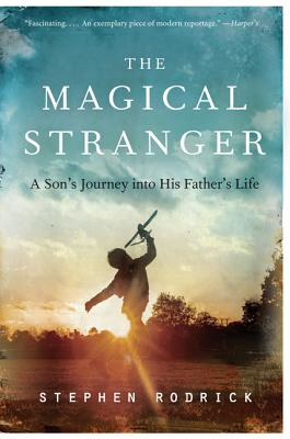 The Magical Stranger: A Son's Journey Into His Father's Life Cover Image