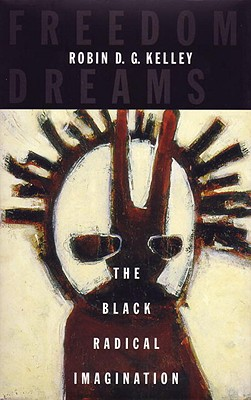 Freedom Dreams: The Black Radical Imagination Cover Image