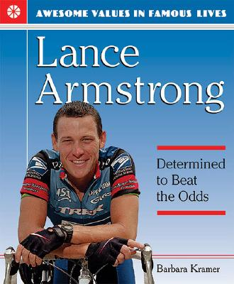 Lance Armstrong: Determined to Beat the Odds (Awesome Values in Famous Lives) Cover Image