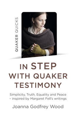Quaker Quicks - In Step with Quaker Testimony: Simplicity, Truth, Equality and Peace - Inspired by Margaret Fell's Writings Cover Image