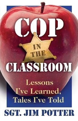 Cop in the Classroom: Lessons I've Learned, Tales I've Told Cover Image
