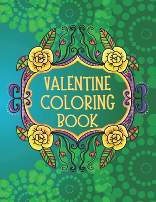 Valentine Coloring Book Coloring Book For Adults With Relaxing Valentine S Designs These 40 Coloring Pages Are A Great Idea For Your Best Rel Brookline Booksmith