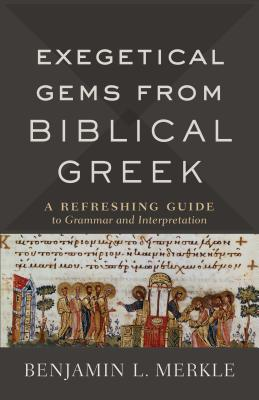 Exegetical Gems from Biblical Greek: A Refreshing Guide to Grammar and Interpretation Cover Image