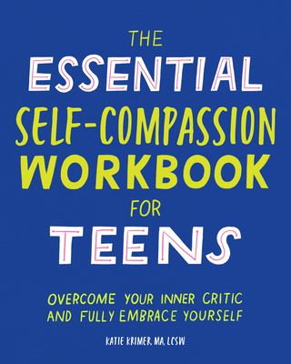 Cover for The Essential Self Compassion Workbook for Teens
