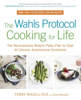 The Wahls Protocol Cooking for Life: The Revolutionary Modern Paleo Plan to Treat All Chronic Autoimmune Conditions Cover Image