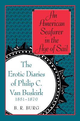 An American Seafarer in the Age of Sail: The Erotic Diaries of Philip C. Van Buskirk, 1851-1870 Cover Image