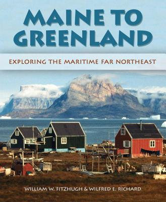 Maine to Greenland: Exploring the Maritime Far Northeast Cover Image