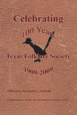 Cover for Celebrating 100 Years of the Texas Folklore Society, 1909–2009 (Publications of the Texas Folklore Society)