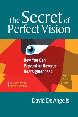 The Secret of Perfect Vision: How You Can Prevent and Reverse Nearsightedness Cover Image