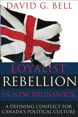 Loyalist Rebellion in New Brunswick: A Defining Conflict for Canada's Political Culture Cover Image