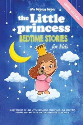 The Little Princess: Bedtime Stories for Kids (Girl's Version): Short Stories to Help Little Girls Fall Asleep and Have Beautiful Dreams. B Cover Image