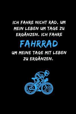 Ich fahre nicht Rad, um mein Leben um Tage zu ergänzen. Ich fahre Fahrrad, um meine Tage mit Leben zu ergänzen.: Notizbuch - 110 Seiten - 15.24 x 22.8 Cover Image