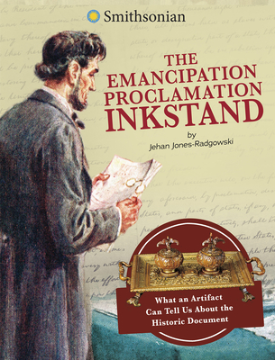 The Emancipation Proclamation Inkstand: What an Artifact Can Tell Us about the Historic Document Cover Image