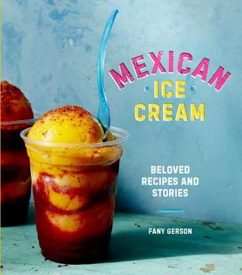 Mexican Ice Cream: Beloved Recipes and Stories [A Cookbook] Cover Image