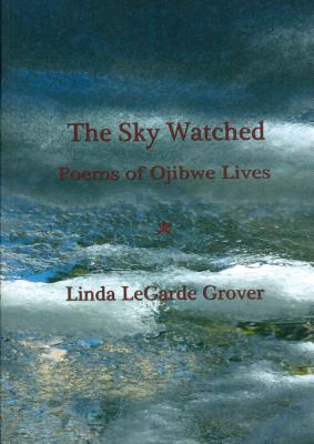 The Sky Watched -- Poems of Ojibwe Lives Cover Image