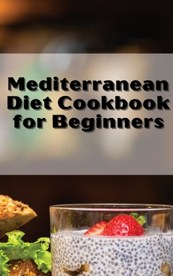 Mediterranean Diet Cookbook Quick and Easy: For Optimum Body Health with Mediterranean Diet and Lifestyle. Healthy Cooking with Easy Recipes Cover Image