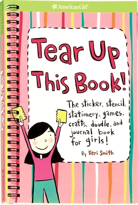 Tear Up This Book!: The Sticker, Stencil, Stationery, Games, Crafts, Doodle, and Journal Book for Girls! (American Girl Library) Cover Image