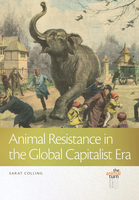 Animal Resistance in the Global Capitalist Era (The Animal Turn) Cover Image
