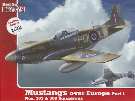 1/32 Mustangs Over Europe: Part 1. Nos. 303 & 309 Squadrons (Red Series Kagero Decals #3) Cover Image
