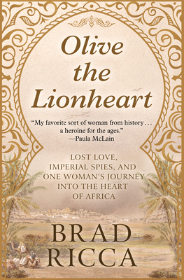 Olive the Lionheart: Lost Love, Imperial Spies, and One Woman's Journey Into the Heart of Africa Cover Image