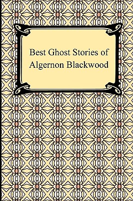 Best Ghost Stories of Algernon Blackwood (Paperback)Algernon Blackwood