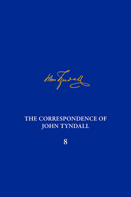 The Correspondence of John Tyndall, Volume 8: The Correspondence, June 1862-January 1865 Cover Image