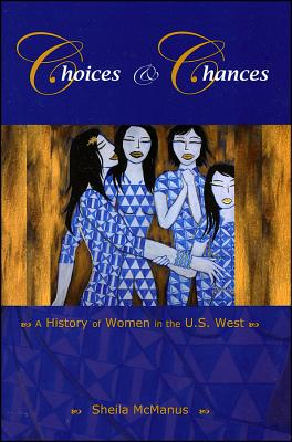 Choices and Chances: A History of Women in the U.S. West (Western History) Cover Image