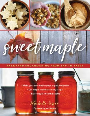 Sweet Maple: Backyard Sugarmaking from Tap to Table Cover Image