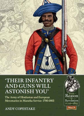 'Their Infantry and Guns Will Astonish You': The Army of Hindustan and European Mercenaries in Maratha Service 1780-1803 (From Reason to Revolution) Cover Image