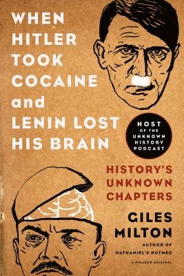 When Hitler Took Cocaine and Lenin Lost His Brain: History's Unknown Chapters Cover Image