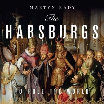 The Habsburgs: To Rule the World Cover Image