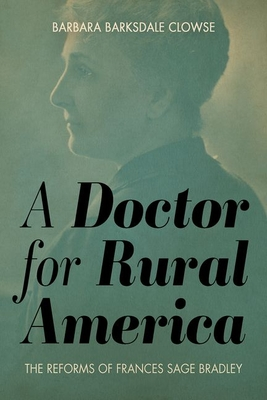 A Doctor for Rural America: The Reforms of Frances Sage Bradley Cover Image