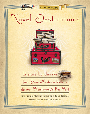 Novel Destinations: Literary Landmarks from Jane Austen's Bath to Ernest Hemingway's Key West Cover Image
