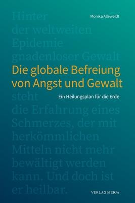 Die globale Befreiung von Angst und Gewalt.: Ein Heilungsplan für die Erde Cover Image