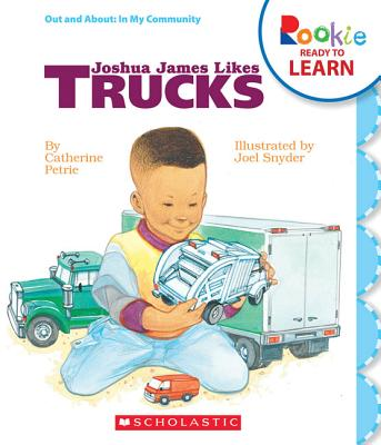 Joshua James Likes Trucks (Rookie Ready to Learn: Out and About: In My Community (Library)) Cover Image
