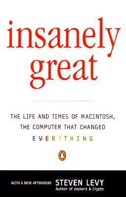 Insanely Great: The Life and Times of Macintosh, the Computer that Changed Everything Cover Image