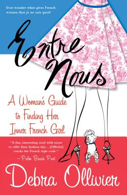 Entre Nous: A Woman's Guide to Finding Her Inner French Girl Cover Image