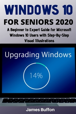 Windows 10 for Seniors 2020: A Beginner to Expert Guide for Microsoft Windows 10 Users with Step-By-Step Visual Illustrations Cover Image