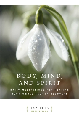 Body, Mind, and Spirit: Daily Meditations (Hazelden Meditations) Cover Image