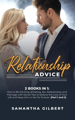 Relationship Advice: 2 Books in 1: How to Be the King of Dating, Sex, Relationship, and Marriage with Secret Tips to Seduce the Love of You cover